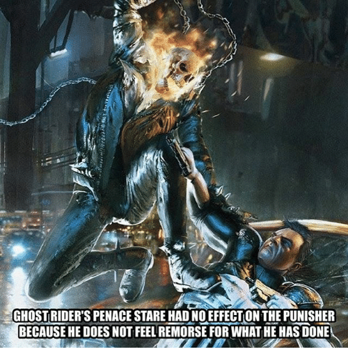 Memes, Ghost, and Punisher: GHOST RIDER'S PENACE STARE HAD NO EFFECT,ON THE PUNISHER .  BECAUSE HE DOES NOT FEEL REMORSE FOR WHAT HE HAS DONE