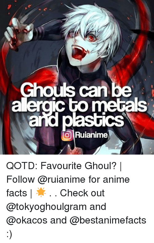 Fact Checking: Ghouls can be  alergic to metals  and plastics  TO Ruianime QOTD: Favourite Ghoul? | Follow @ruianime for anime facts | 🌟 . . Check out @tokyoghoulgram and @okacos and @bestanimefacts :)