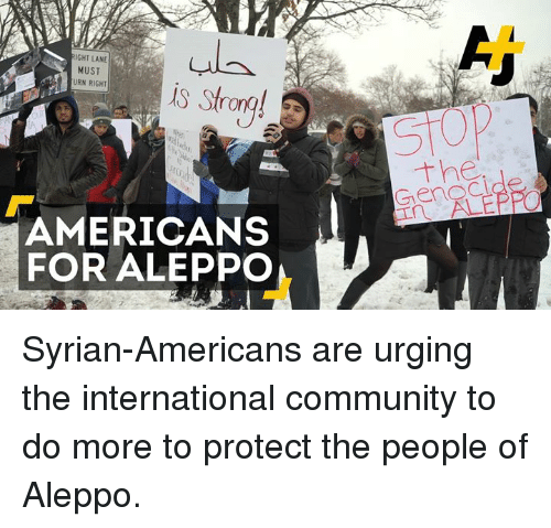 Community, Memes, and International: GHT LANE  MUST  URN RIGHT  ro  AMERICANS  FOR ALEPPO Syrian-Americans are urging the international community to do more to protect the people of Aleppo.