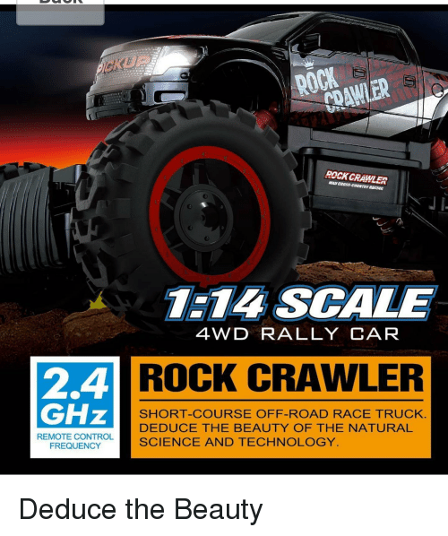 rally car: GHz  REMOTE CONTROL  FREQUENCY  CRAWLER  ROCK CRAWLER  ANAL CROSS RACING  1:14 SCALE  4WD RALLY CAR  ROCK CRAWLER  SHORT-COURSE OFF-ROAD RACE TRUCK.  DEDUCE THE BEAUTY OF THE NATURAL  SCIENCE AND TECHNOLOGY Deduce the Beauty