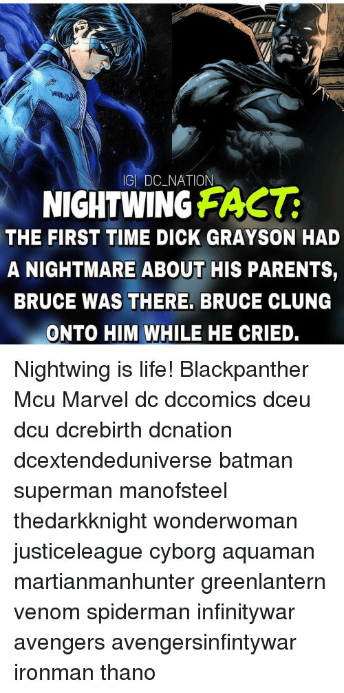 Batman Superman: GI DC_NATION  NIGHTWING FAST  THE FIRST TIME DICK GRAYSON HAD  A NIGHTMARE ABOUT HIS PARENTS,  BRUCE WAS THERE, BRUCE CLUNG  ONTO HIM WHILE HE CRIED. Nightwing is life! Blackpanther Mcu Marvel dc dccomics dceu dcu dcrebirth dcnation dcextendeduniverse batman superman manofsteel thedarkknight wonderwoman justiceleague cyborg aquaman martianmanhunter greenlantern venom spiderman infinitywar avengers avengersinfintywar ironman thano