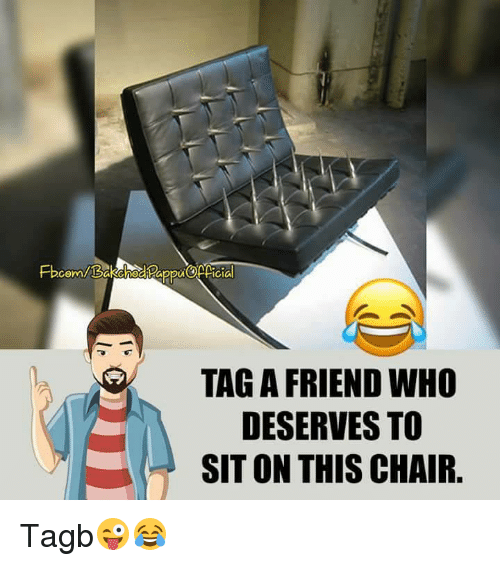 Memes, Chair, and 🤖: GI  TAG A FRIEND WHO  DESERVES TO  SIT ON THIS CHAIR. Tagb😜😂