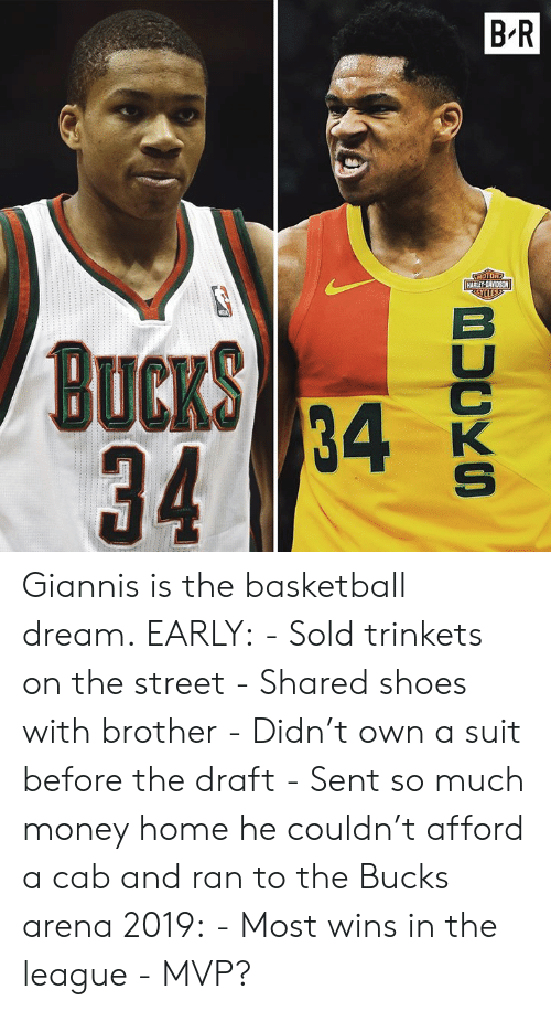 arena: Giannis is the basketball dream.  EARLY: - Sold trinkets on the street - Shared shoes with brother - Didn't own a suit before the draft - Sent so much money home he couldn't afford a cab and ran to the Bucks arena  2019: - Most wins in the league - MVP?