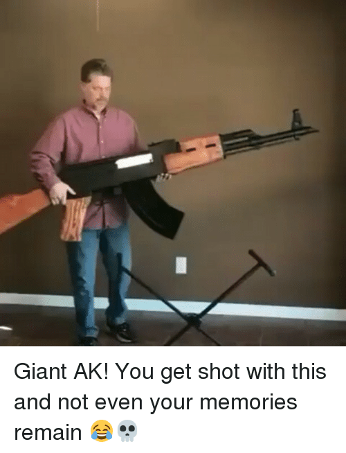 Memes, Giant, and 🤖: Giant AK! You get shot with this and not even your memories remain 😂💀