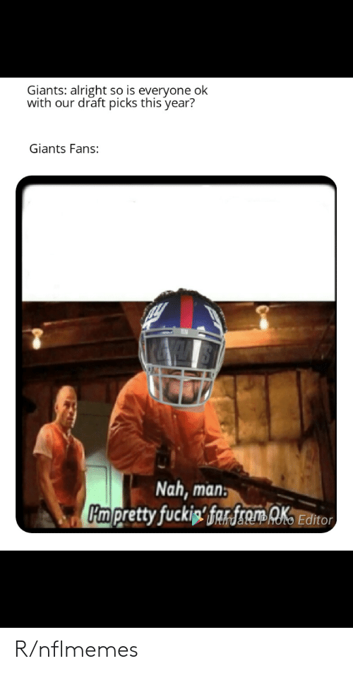 Nflmemes: Giants: alright so is everyone ok  with our draft picks this year?  Giants Fans:  Nah, man  im  Editor R/nflmemes