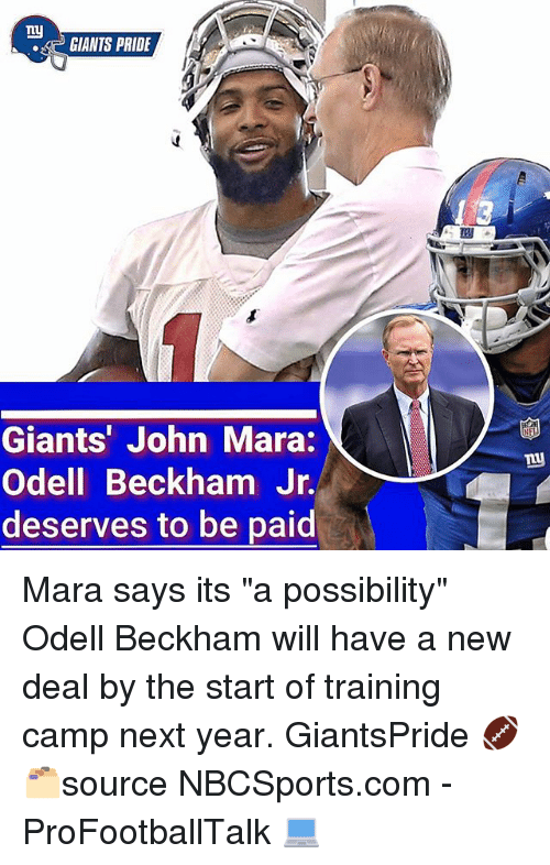 """Memes, Odell Beckham Jr., and Giants: GIANTS PRIDE  1 3  Giants' John Mara:  Odell Beckham Jr.  deserves to be paid Mara says its """"a possibility"""" Odell Beckham will have a new deal by the start of training camp next year. GiantsPride 🏈 🗂source NBCSports.com - ProFootballTalk 💻"""