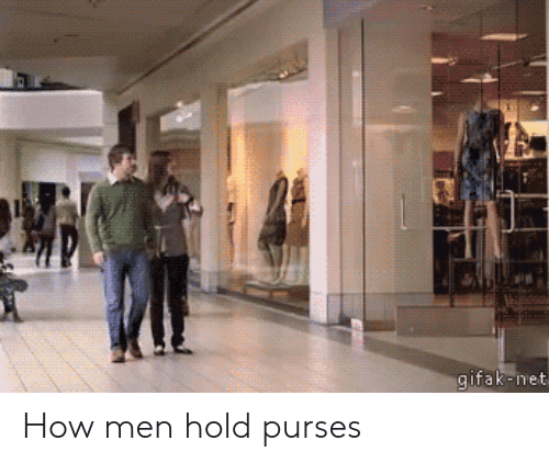 Gifak: gifak-net How men hold purses