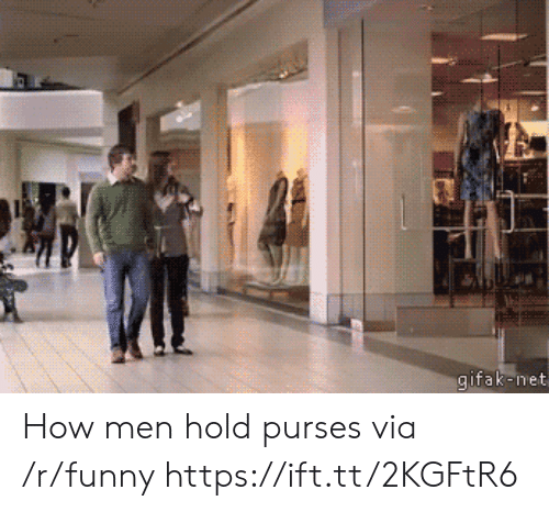 Gifak: gifak-net How men hold purses via /r/funny https://ift.tt/2KGFtR6