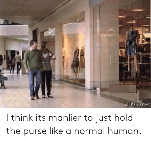 Gifak Net: gifak-net I think its manlier to just hold the purse like a normal human.
