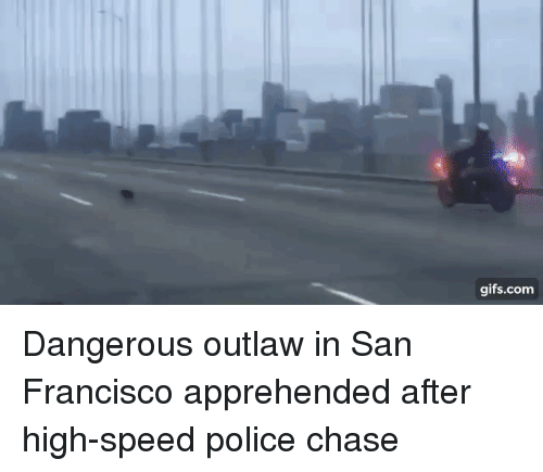Gifscom Dangerous Outlaw In San Francisco Apprehended