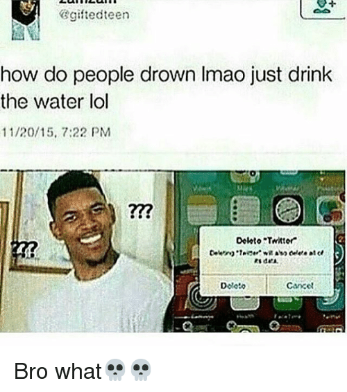 """memes: gifted teen  how do people drown Imao just drink  the water lol  11/20/15, 7:22 PM  Delato """"Twittor  Cancel  Dolo:0 Bro what💀💀"""