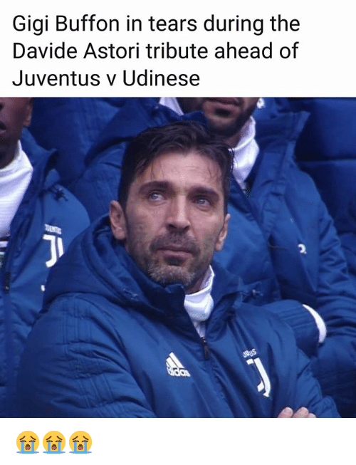 Memes, Juventus, and 🤖: Gigi Buffon in tears during the  Davide Astori tribute ahead of  Juventus v Udinese  2 😭😭😭