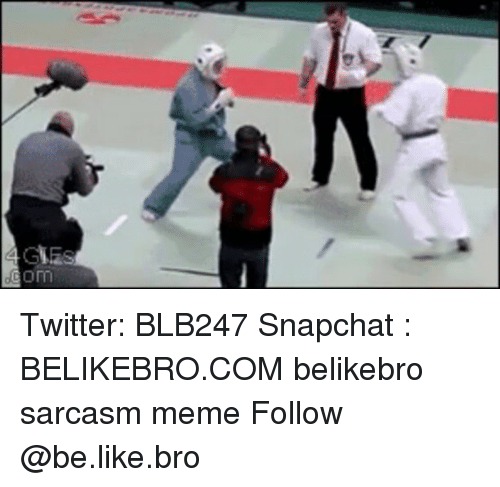 Be Like, Meme, and Memes: GIGS Twitter: BLB247 Snapchat : BELIKEBRO.COM belikebro sarcasm meme Follow @be.like.bro