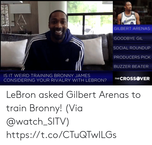 buzzer beater: GILBERT ARENAS  GOODBYE GIL  SOCIAL ROUNDUP  PRODUCERS PICK  BUZZER BEATER  IS IT WEIRD TRAINING BRONNY JAMES  CONSIDERING YOUR RIVALRY WITH LEBRON?TCROSS  VER LeBron asked Gilbert Arenas to train Bronny!   (Via @watch_SITV)  https://t.co/CTuQTwILGs