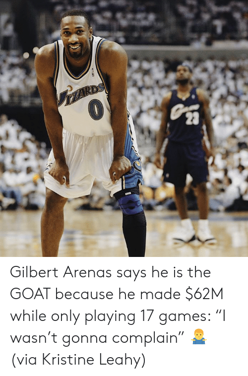 """Kristine: Gilbert Arenas says he is the GOAT because he made $62M while only playing 17 games: """"I wasn't gonna complain"""" 🤷♂️  (via Kristine Leahy)"""