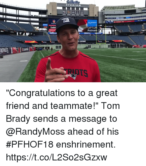 "Memes, Patriotic, and Tom Brady: Gillethe  STADIUM  UNION POINT  2014 20s6  GO PATRIOTS  OPTU  Putna  TS ""Congratulations to a great friend and teammate!""  Tom Brady sends a message to @RandyMoss ahead of his #PFHOF18 enshrinement. https://t.co/L2So2sGzxw"