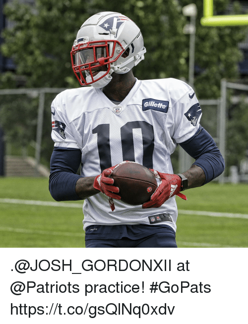 Memes, Patriotic, and 🤖: Gillette .@JOSH_GORDONXII at @Patriots practice! #GoPats https://t.co/gsQlNq0xdv