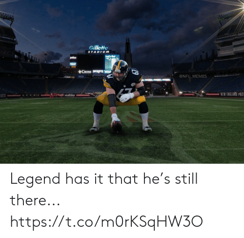 gillette: Gillette  STADIUM  ACROSS  @NFL MEMES  egillettestadium  BUD  Coss  NEW ENGLAND PAT  IOTS  19 Legend has it that he's still there... https://t.co/m0rKSqHW3O