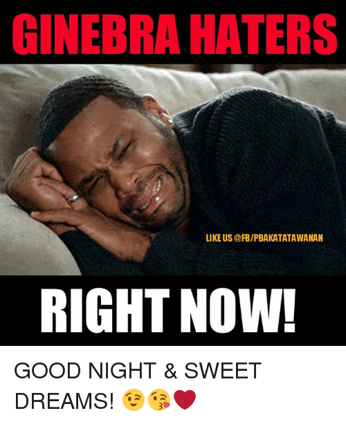 good night sweet dreams: GINEBRA HATERS  LIKE US @FB/PBAKATATAWANAN  RIGHT NOW! GOOD NIGHT & SWEET DREAMS! 😉😘❤