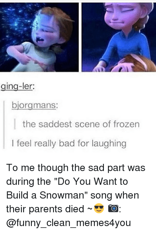 """snowmans: ging-ler:  biorgmans:  the saddest scene of frozen  I feel really bad for laughing To me though the sad part was during the """"Do You Want to Build a Snowman"""" song when their parents died ~😎 📷: @funny_clean_memes4you"""