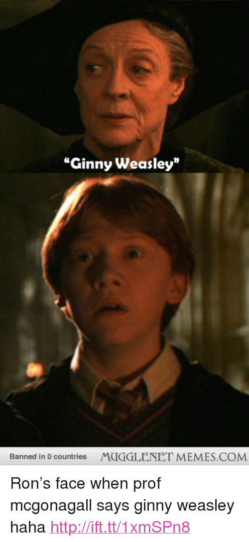 """Prof Mcgonagall: """"Ginny Weasley""""  Banned in 0 countries  MUGGLENET MEMES.COM <p>Ron&rsquo;s face when prof mcgonagall says ginny weasley haha <a href=""""http://ift.tt/1xmSPn8"""">http://ift.tt/1xmSPn8</a></p>"""