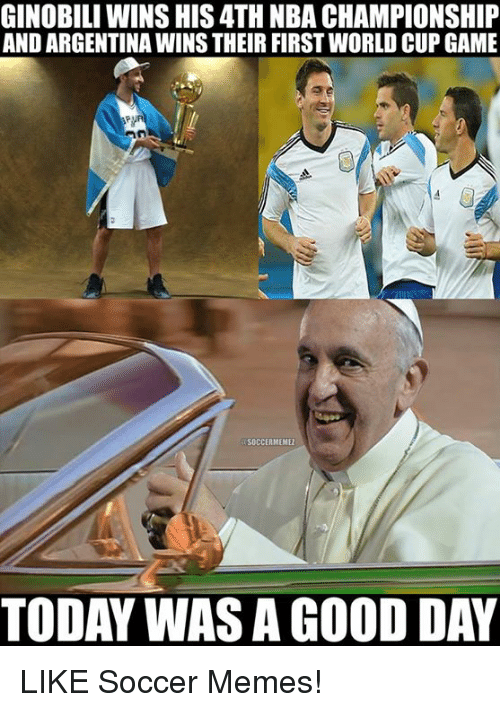 Nba, Nba Championship, and Nba Championships: GINOBILI WINS HIS4TH NBA CHAMPIONSHIP  AND ARGENTINAWINSTHEIR FIRSTWORLD CUP GAME  SOCCERMEMEZ  TODAY WAS A GOOD DAY LIKE Soccer Memes!