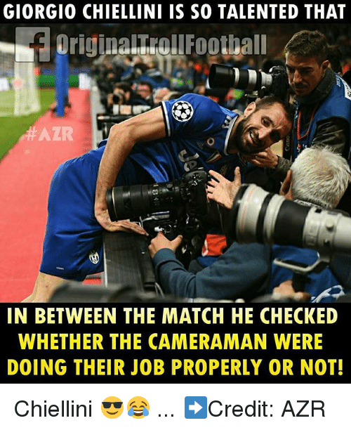 Memes, Match, and 🤖: GIORGIO CHIELLINI IS SO TALENTED THAT  ALR  IN BETWEEN THE MATCH HE CHECKED  WHETHER THE CAMERAMAN WERE  DOING THEIR JOB PROPERLY OR NOT! Chiellini 😎😂 ... ➡️Credit: AZR