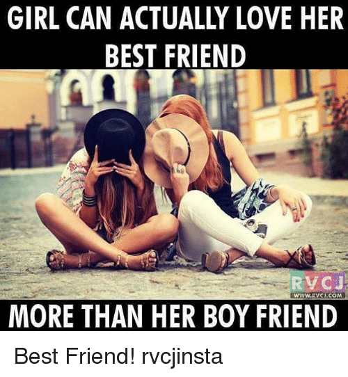 Friends Best Friend: GIRL CAN ACTUALLY LOVE HER  BEST FRIEND  RVCJ  WWW.RVCI.COM  MORE THAN HER BOY FRIEND Best Friend! rvcjinsta