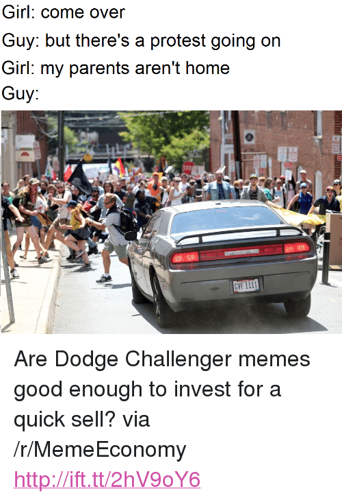 """Come Over, Dodge Challenger, and Memes: Girl: come over  Guy: but there's a protest going on  Guy:  GVF 1111 <p>Are Dodge Challenger memes good enough to invest for a quick sell? via /r/MemeEconomy <a href=""""http://ift.tt/2hV9oY6"""">http://ift.tt/2hV9oY6</a></p>"""