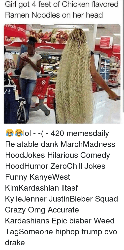 ramen noodle: Girl got 4 feet of Chicken flavored  Ramen Noodles on her head  Tesh  @will ent 😂😂lol - -( - 420 memesdaily Relatable dank MarchMadness HoodJokes Hilarious Comedy HoodHumor ZeroChill Jokes Funny KanyeWest KimKardashian litasf KylieJenner JustinBieber Squad Crazy Omg Accurate Kardashians Epic bieber Weed TagSomeone hiphop trump ovo drake