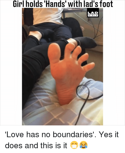 Love, Memes, and Bible: Girl holds 'Hands' with lad's foot  LAD  BIBLE 'Love has no boundaries'. Yes it does and this is it 😷😂