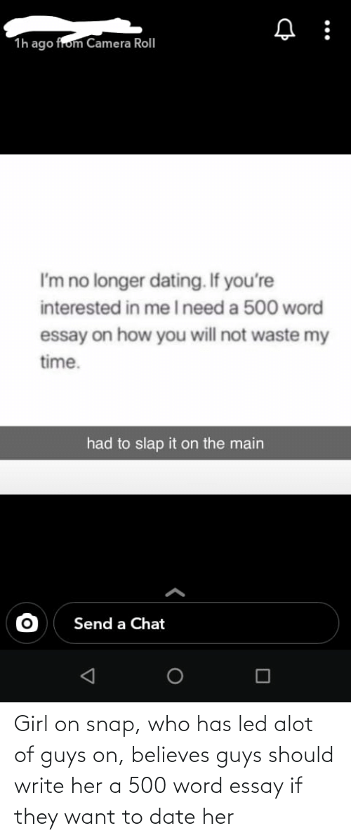 Write: Girl on snap, who has led alot of guys on, believes guys should write her a 500 word essay if they want to date her
