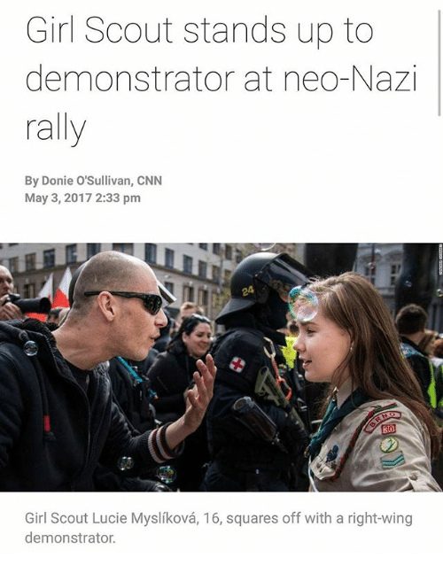 Neo Nazi: Girl Scout stands up to  demonstrator at neo-Nazi  rally  By Donie O'Sullivan, CNN  May 3, 2017 2:33 pm  Girl Scout Lucie Myslikova, 16, squares off with a right-wing  demonstrator.