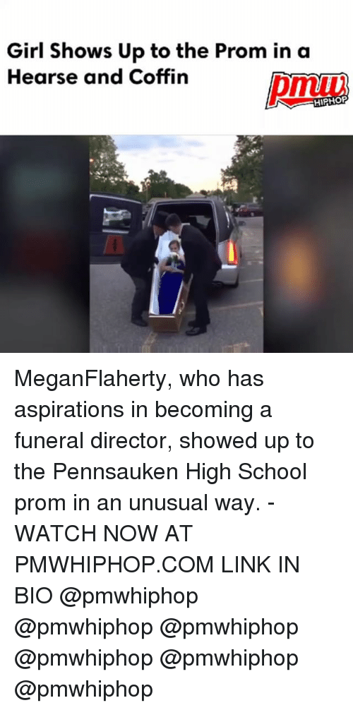 Memes, School, and Girl: Girl Shows Up to the Prom in a  Hearse and Coffin  HIPHOP MeganFlaherty, who has aspirations in becoming a funeral director, showed up to the Pennsauken High School prom in an unusual way. - WATCH NOW AT PMWHIPHOP.COM LINK IN BIO @pmwhiphop @pmwhiphop @pmwhiphop @pmwhiphop @pmwhiphop @pmwhiphop
