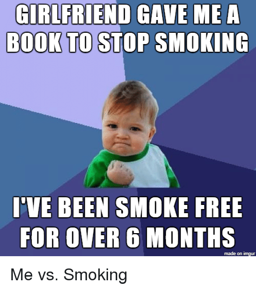 Smoking, Book, and Free: GIRLFRIEND GAVE ME A  TO STOP SMOKING  BOOK  I'VE BEEN SMOKE FREE  FOR OVER 6 MONTHS  made on imgur