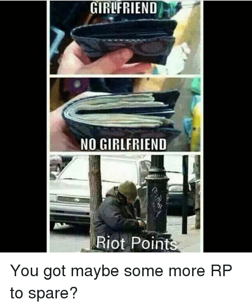 No Girlfriend: GIRLFRIEND  NO GIRLFRIEND  Riot Points You got maybe some more RP to spare?