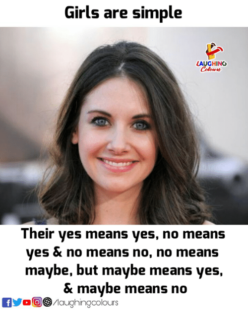 Girls, Indianpeoplefacebook, and Simple: Girls  are simple  LAUGHING  Colours  Their yes means yes, no means  yes & no means no, no means  maybe, but maybe means yes  & maybe means no