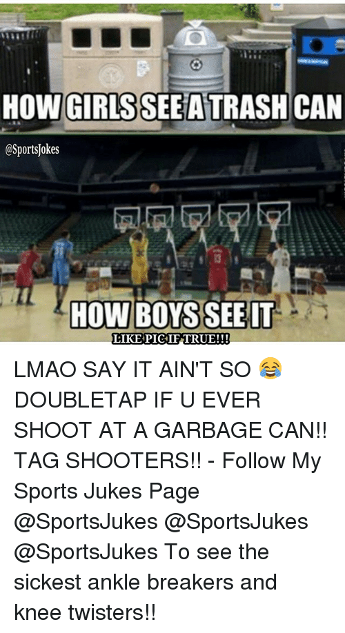 Shooters: GIRLS  CAN  HOW ortsTokes  HOW BOYS SEE IT  LIKE PICHIF TRUE!!! LMAO SAY IT AIN'T SO 😂 DOUBLETAP IF U EVER SHOOT AT A GARBAGE CAN!! TAG SHOOTERS!! - Follow My Sports Jukes Page @SportsJukes @SportsJukes @SportsJukes To see the sickest ankle breakers and knee twisters!!
