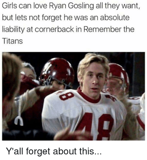 Girls, Love, and Nfl: Girls can love Ryan Gosling all they want  but lets not forget he was an absolute  liability at cornerback in Remember the  Titans Y'all forget about this...