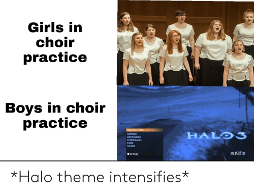 bungie: Girls in  choir  practice  Boys in choir  practice  START SOLD GAME  HALO3  CAMPAIGN  MATCHMAKING  CUSTOM GAMES  FORGE  THEATER  BUNGIE  Settings *Halo theme intensifies*