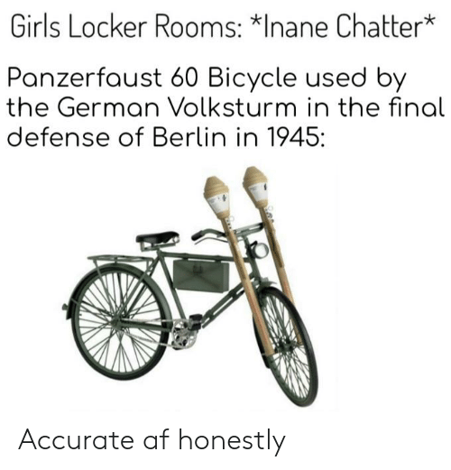 """panzerfaust: Girls Locker Rooms.*Inane Chatter""""  Panzerfaust 60 Bicycle used by  the German Volksturm in the final  defense of Berlin in 1945: Accurate af honestly"""