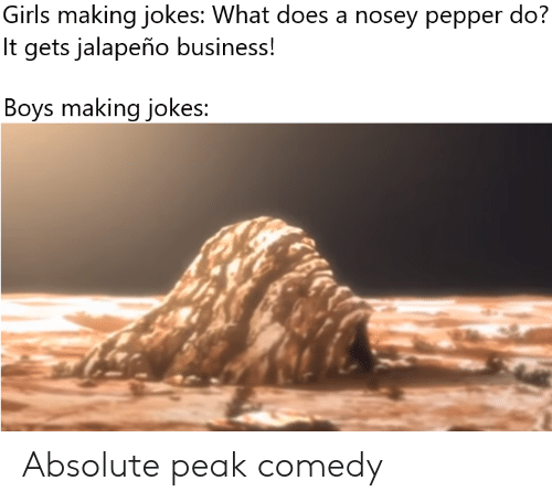 Jalapeno Business: Girls making jokes: What does a nosey pepper do?  It gets jalapeño business!  Boys making jokes: Absolute peak comedy
