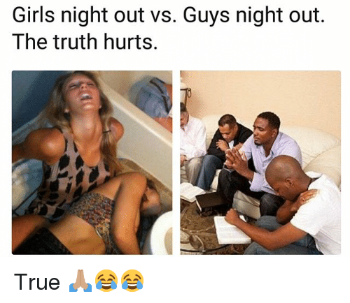 Funny, Girls, and True: Girls night out vs. Guys night out.  The truth hurts. True 🙏🏽😂😂