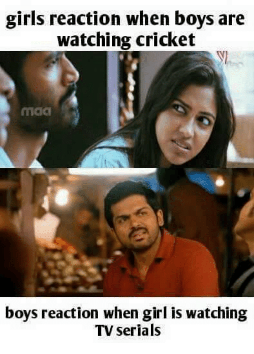 Memes, Cricket, and Serial: girls reaction when boys are  watching cricket  boys reaction when girl is watching  TV serials