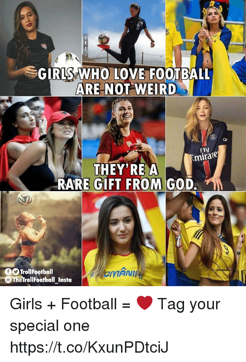 special one: GIRLS WHO LOVE FOOTBALL  ARE NOT WEIRD  Ql  Fly  mirate  THEY'RE A  RARE GIFT FROM GOD.  TrollFootball  The rollFootball Insta  EM Girls + Football = ❤  Tag your special one https://t.co/KxunPDtciJ