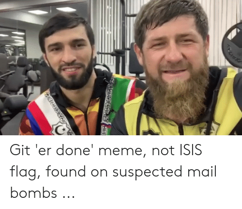 Not Isis: Git 'er done' meme, not ISIS flag, found on suspected mail bombs ...