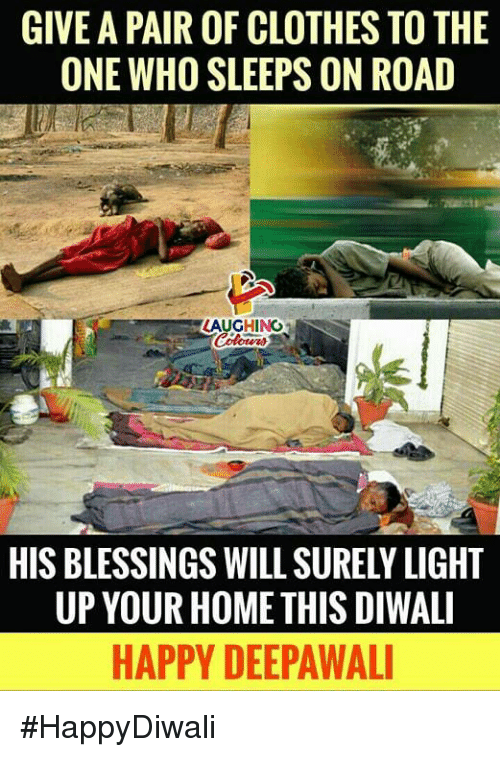 Clothes, Happy, and Home: GIVE A PAIR OF CLOTHES TO THE  ONE WHO SLEEPS ON ROAD  AUGHING  HIS BLESSINGS WILL SURELY LIGHT  UP YOUR HOME THIS DIWALI  HAPPY DEEPAWAL #HappyDiwali