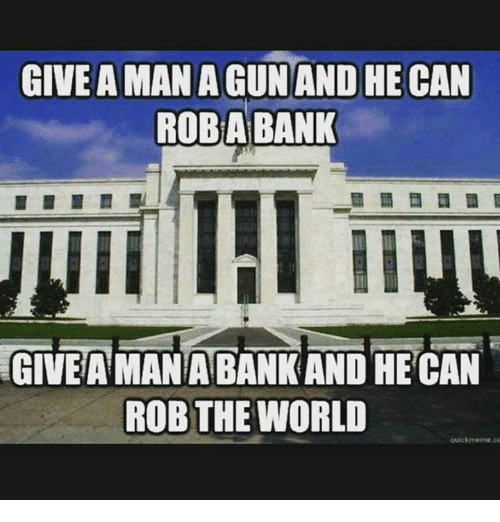 Quickmemes: GIVE AMAN AGUNAND HE CAN  ROBABANK  GIVEAMANATBANKAND HE CAN  ROB THE WORLD  quickmeme ce