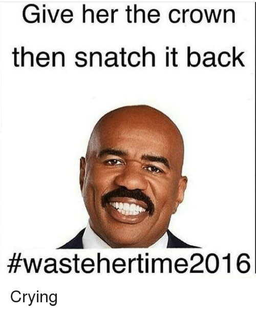 Crying, Waste Her Time 2016, and Dank Memes: Give her the crown  then snatch it back  Crying