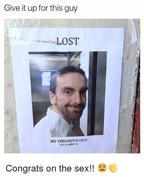 Memes, Sex, and Lost: Give it up for this guy  LOST  MY VIRGINITY!!  (TO A GIRL!! Congrats on the sex!! 😫👏